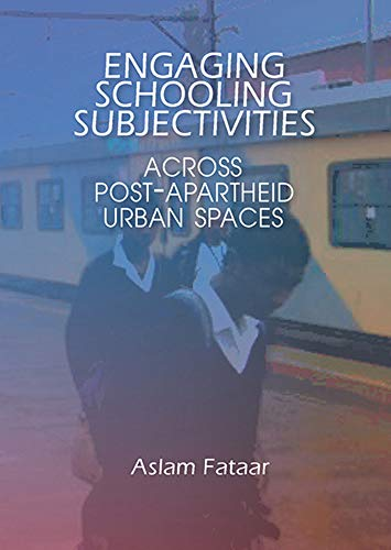 ENGAGING SCHOOLING SUBJECTIVITIES ACROSS POST-APARTHEID URBAN SPACES