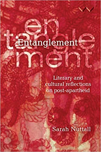 ENTANGLEMENT, literary and cultural reflections on post-apartheid South