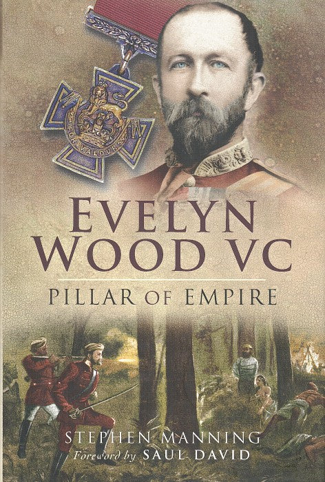 EVELYN WOOD VC, pillar of empire, with a foreword by Saul David