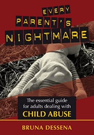 EVERY PARENT'S NIGHTMARE, a practical guide for dealing with child abuse