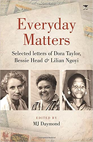 EVERYDAY MATTERS, selected letters of Dora Taylor, Bessie Head & Lilian Ngoyi