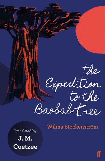THE EXPEDITION TO THE BAOBAB TREE, translated from Afrikaans by J. M. Coetzee