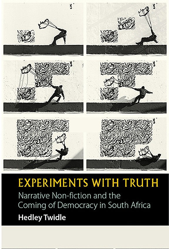 EXPERIMENTS WITH TRUTH, narrative non-fiction and the coming of democracy in South Africa