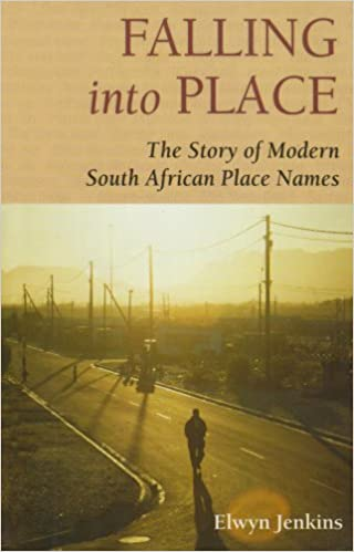 FALLING INTO PLACE, the story of modern South African place names