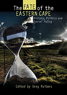 THE FATE OF THE EASTERN CAPE, history, politics and social policy