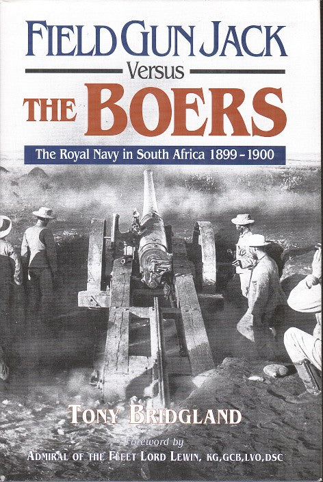 FIELD GUN JACK VERSUS THE BOERS, the Royal Navy in South Africa, 1899-1900