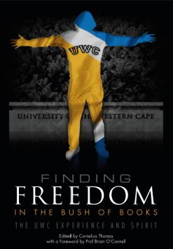 FINDING FREEDOM IN THE BUSH OF BOOKS, the UWC [University of the Western Cape] experience