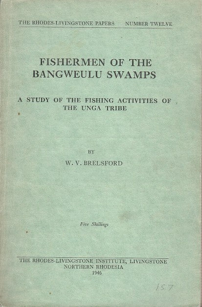 FISHERMEN OF THE BANGWEULU SWAMPS, a study of the fishing activities of the Unga tribe