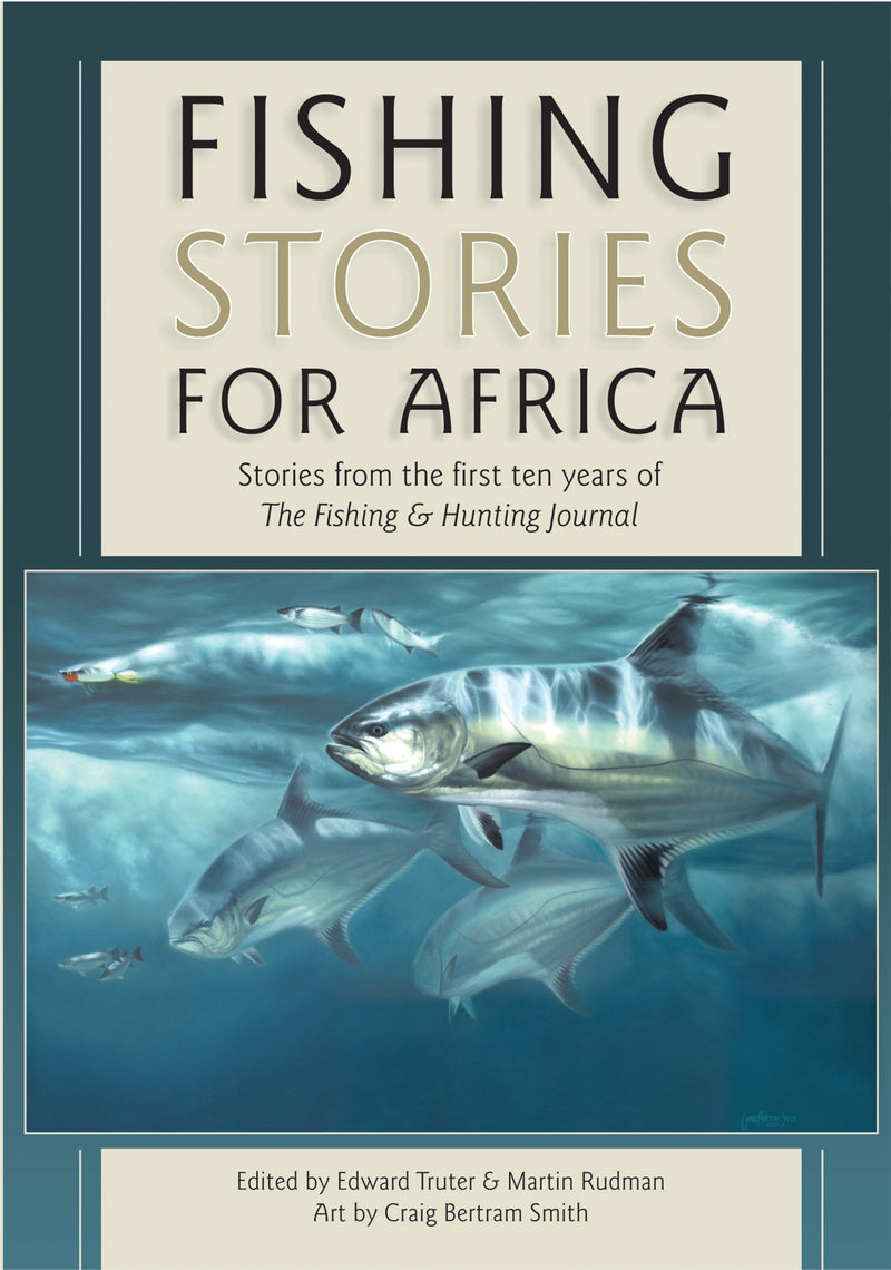 "FISHING STORIES FOR AFRICA, stories from the first ten years of ""The Fishing & Hunting Journal"""
