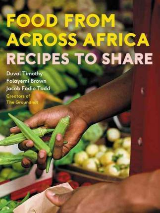 FOOD FROM ACROSS AFRICA, recipes to share
