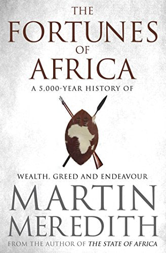 THE FORTUNES OF AFRICA, a 5,000 year history of wealth, greed and endeavour
