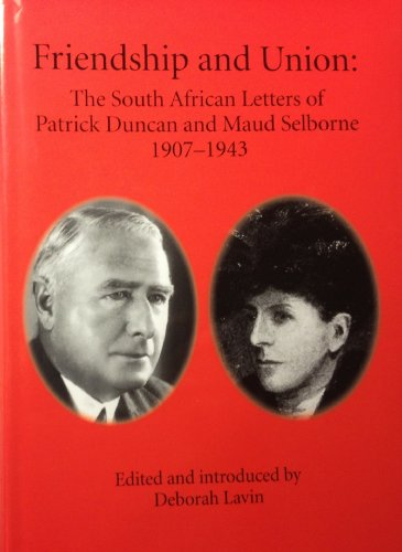 FRIENDSHIP AND UNION, the South African letters of Patrick Duncan and Maud Selborne 1907-1943