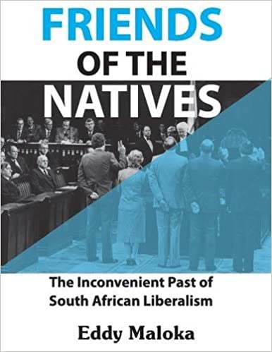 FRIENDS OF THE NATIVES, the inconvenient past of South African liberalism