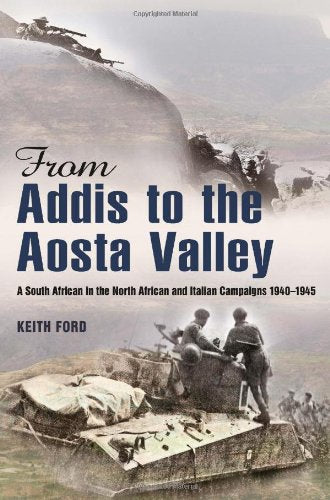 FROM ADDIS TO THE AOSTA VALLEY, a South African in the north African and Italian campaigns 1940-1945