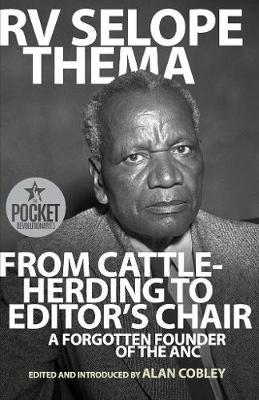 FROM CATTLE-HERDING TO EDITOR'S CHAIR, a forgotten founder of the ANC, edited and introduced by Alan Cobley