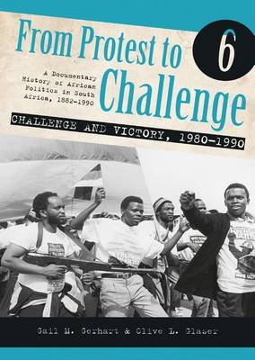 FROM PROTEST TO CHALLENGE, a documentary history of African politics in South Africa, 1882-1990, volume 6, challenge and victory, 1980-1990