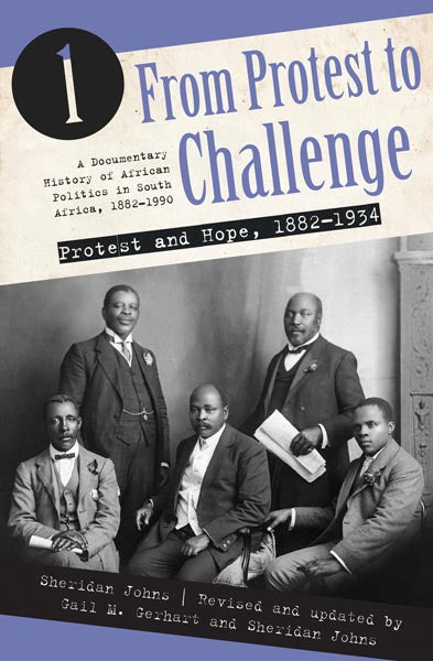 FROM PROTEST TO CHALLENGE, a documentary history of politics in South Africa, 1882-1990, volume 1 Protest and Hope, 1882-1934