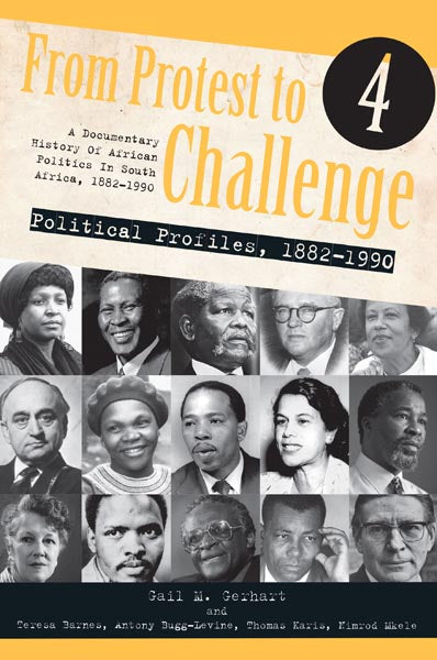 FROM PROTEST TO CHALLENGE, a documentary history of African politics in South Africa, 1882-1990, volume 4, political profiles, 1882-1990