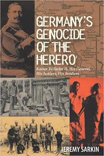 GERMANY'S GENOCIDE OF THE HERERO, Kaiser Wilhelm II, his general, his settlers, his soldiers