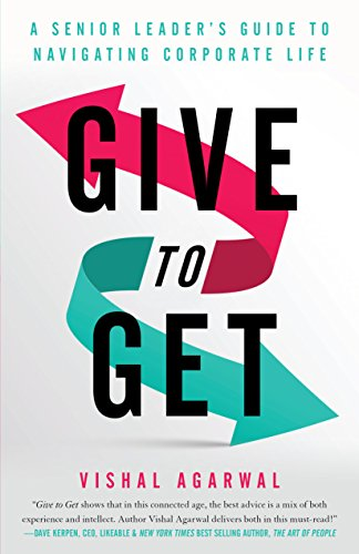 GIVE TO GET, a senior leader's guide to navigating corporate life