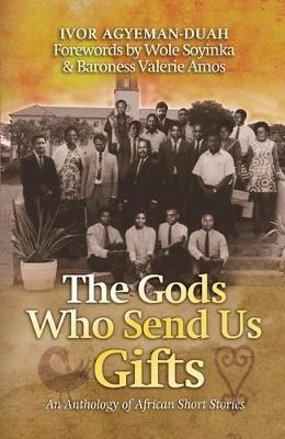 THE GODS WHO SEND US GIFTS, an anthology of African short stories, forewords by Wole Soyinka and Baroness Valerie Amos