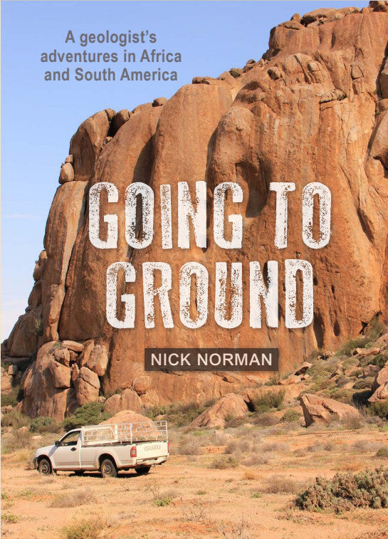 GOING TO GROUND, a geologist's adventures in Africa and South America