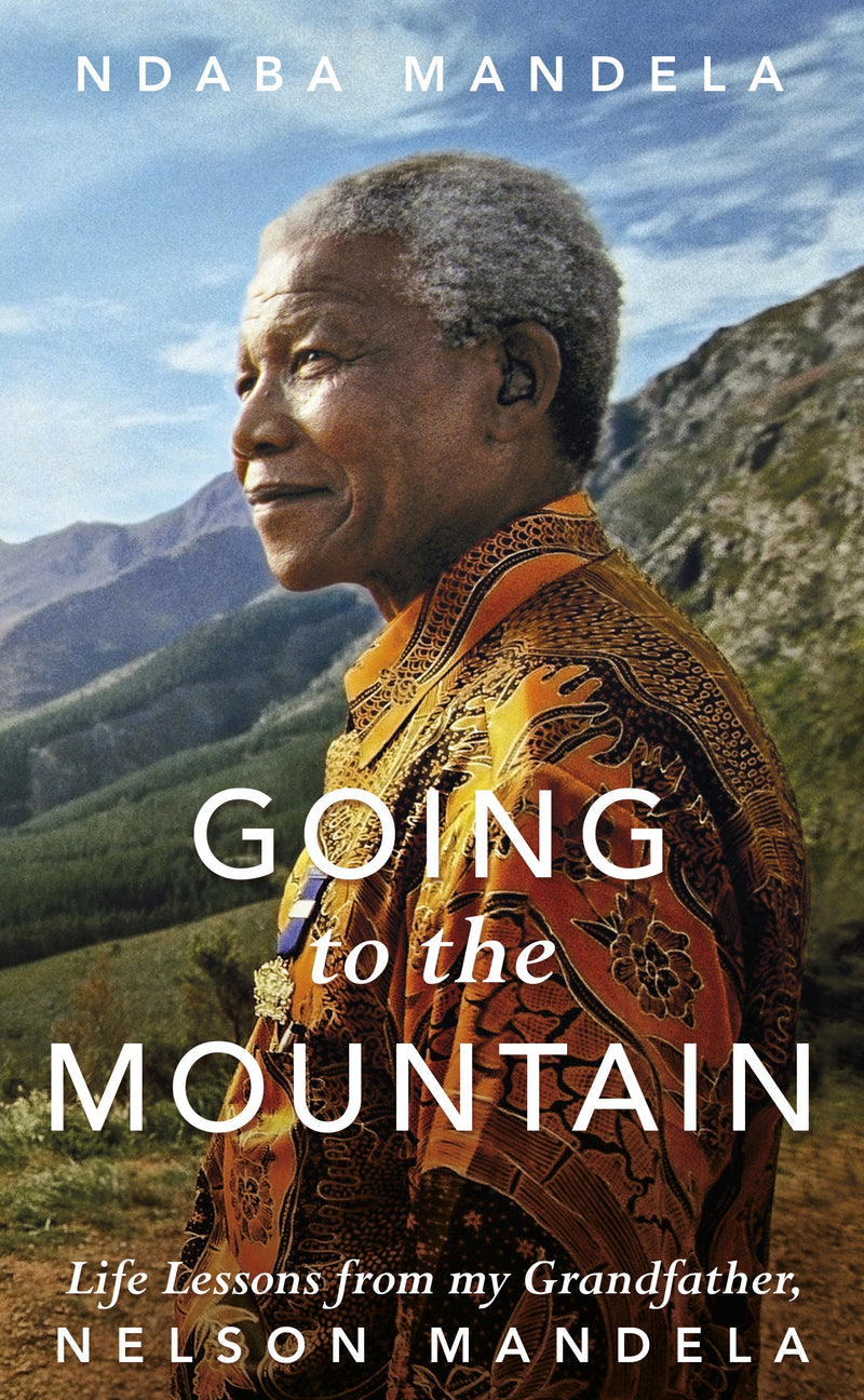 GOING TO THE MOUNTAIN, life lessons from my grandfather, Nelson Mandela