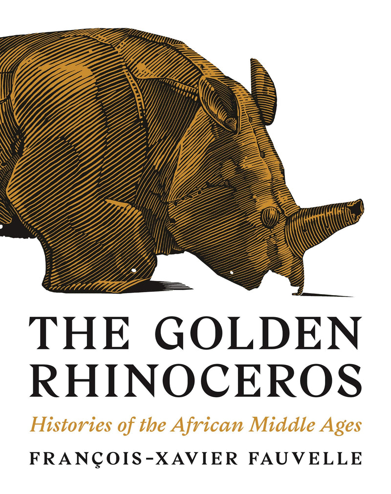 THE GOLDEN RHINOCEROS, histories of the African middle ages, translated by Troy Tice