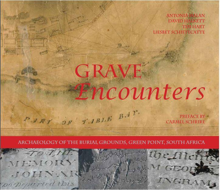 GRAVE ENCOUNTERS, archaeology of the burial grounds, Green Point, South Africa