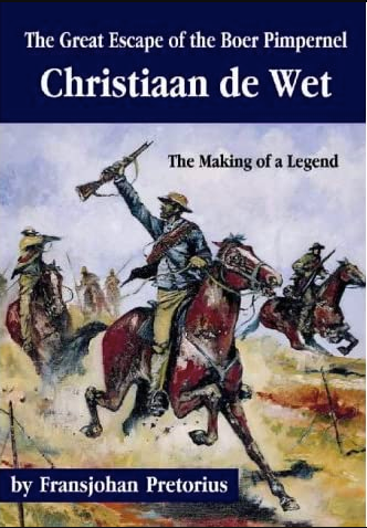 THE GREAT ESCAPE OF THE BOER PIMPERNEL, Christiaan de Wet, the making of a legend