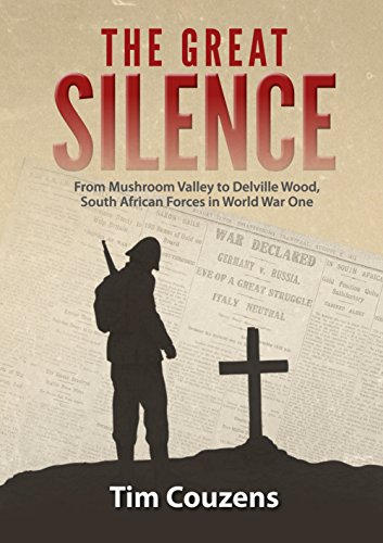 THE GREAT SILENCE, from Mushroom Valley to Delville Wood, South African forces in World War One