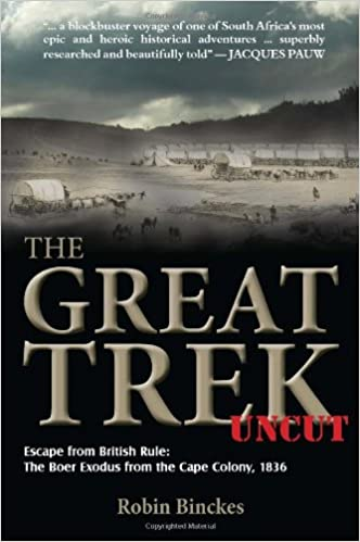 THE GREAT TREK UNCUT, escape from British rule: the Boer exodus from the Cape
