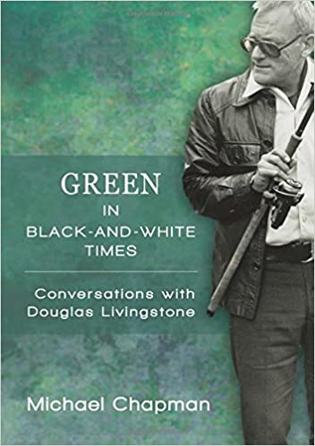 GREEN IN BLACK-AND-WHITE TIMES, conversations with Douglas Livingstone