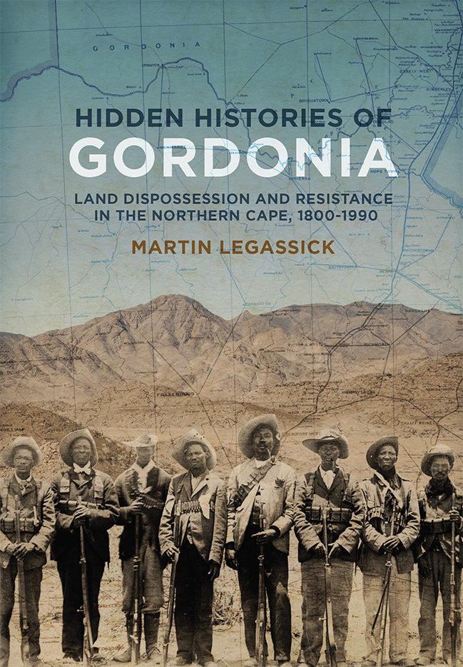 HIDDEN HISTORIES OF GORDONIA, land dispossession and resistance in the Northern Cape, 1800-1990
