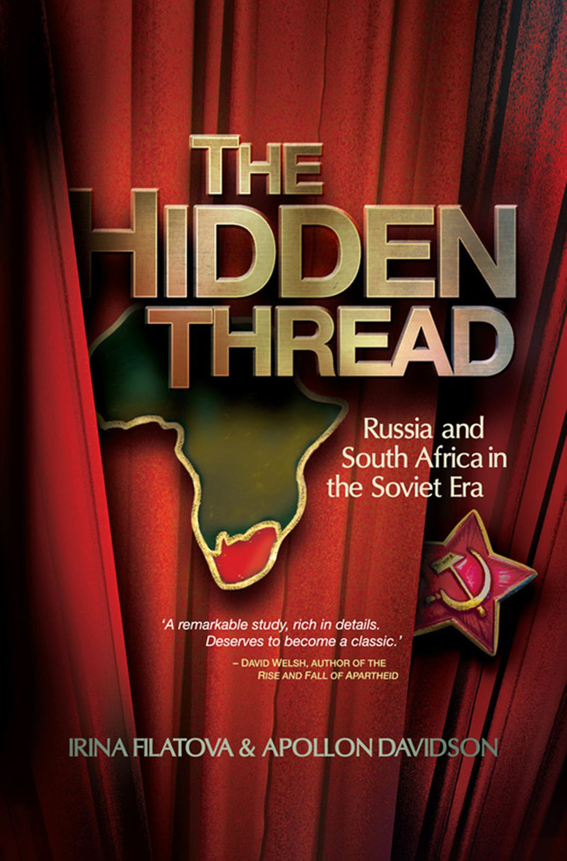THE HIDDEN THREAD, Russia and South Africa in the Soviet Era
