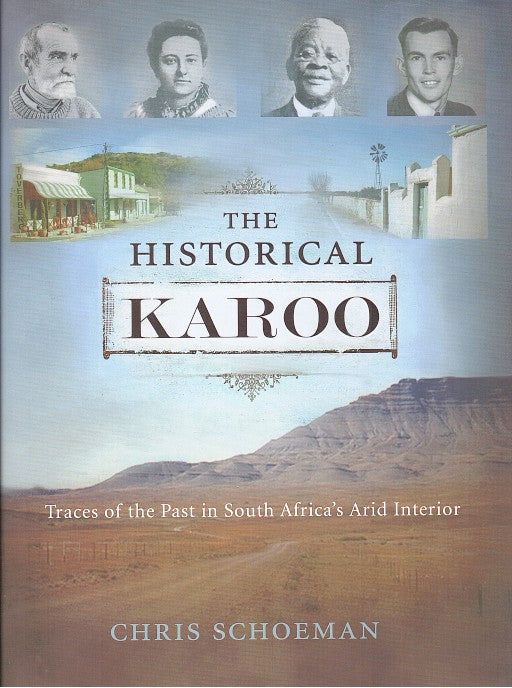 THE HISTORICAL KAROO, traces of the past in South Africa's arid interior
