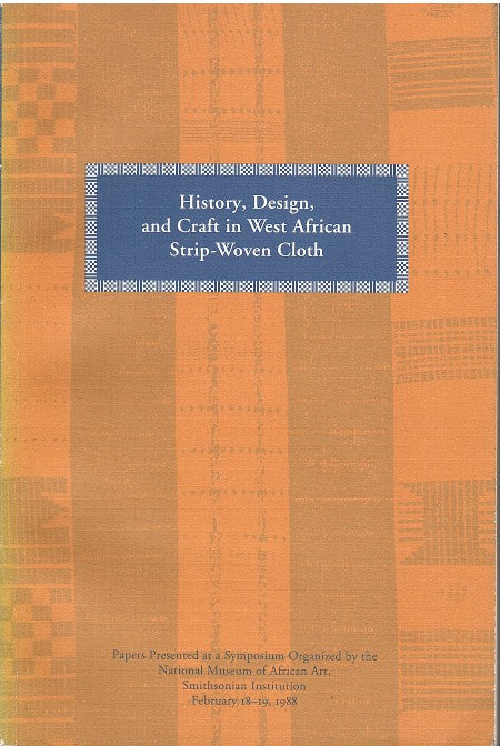 HISTORY, DESIGN, AND CRAFT IN WEST AFRICAN STRIP-WOVEN CLOTH, papers presented at a symposium organized by the National Museum of African Art, Smithsonian Institution, February 18-19, 1988