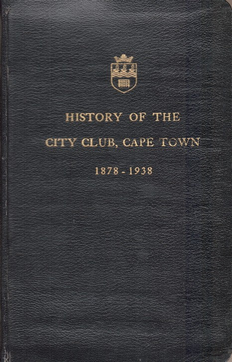 HISTORY OF THE CITY CLUB, CAPE TOWN, 1878-1938