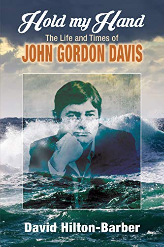HOLD MY HAND, the life and times of John Gordon Davis