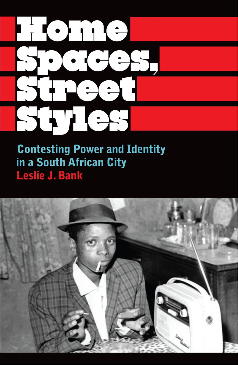 HOME SPACES, STREET STYLES, contesting power and identity in a South African city