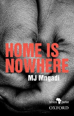 HOME IS NOWHERE, translated from isiZulu by Nakanjani G Sibiya
