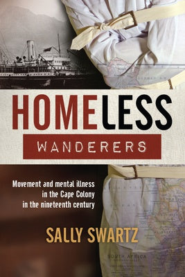 HOMELESS WANDERERS, movement and mental illness in the Cape Colony in the nineteenth century