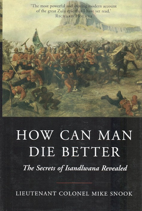 HOW CAN MAN DIE BETTER, the secrets of Isandlwana revealed