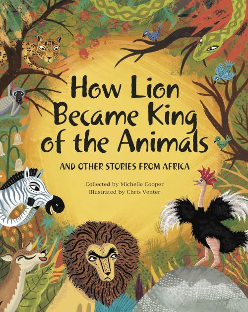 HOW LION BECAME KING OF THE ANIMALS, and other stories from Africa