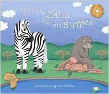 HOW THE ZEBRA GOT HIS STRIPES, adapted from an original Bushman folkore tale