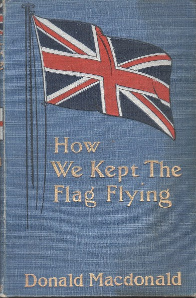HOW WE KEPT THE FLAG FLYING, the story of the siege of Ladysmith