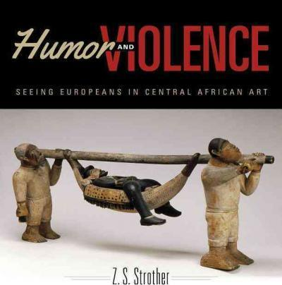 HUMOR AND VIOLENCE, seeing Europeans in central African art