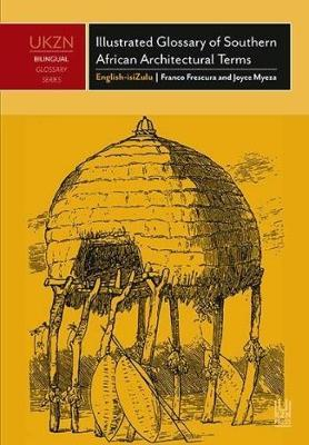 ILLUSTRATED GLOSSARY OF SOUTHERN AFRICAN ARCHITECTURAL TERMS, English-isiZulu, an illustrated survey of historical terms appertaining to the indigenous, folk and colonial architectures of southern Africa