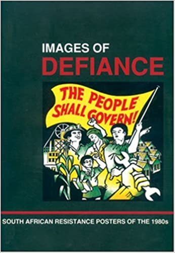 IMAGES OF DEFIANCE, South African resistance posters of the 1980s
