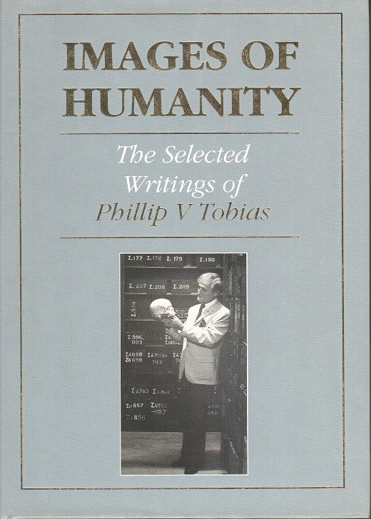 IMAGES OF HUMANITY, the selected writings of Phillip V Tobias